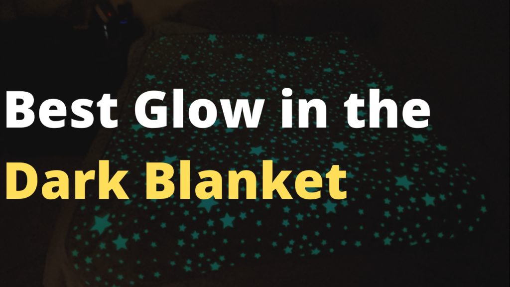 Best glow in the dark blanket you can get - Glow in dark blankets