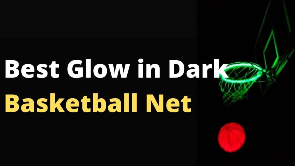 Best Glow in the Dark Basketball Net you can get