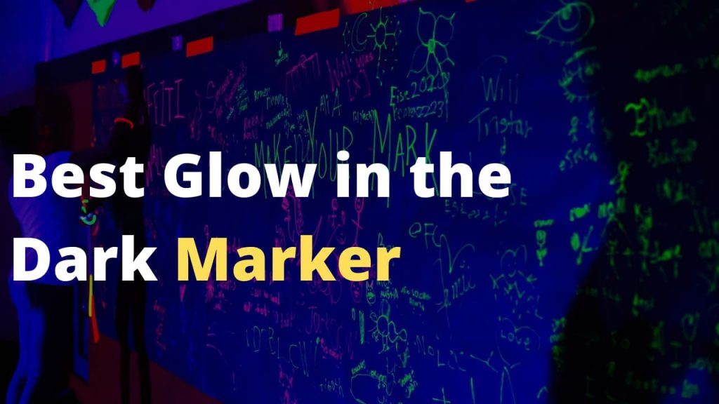 Best Glow in the Dark Markers You Can Get