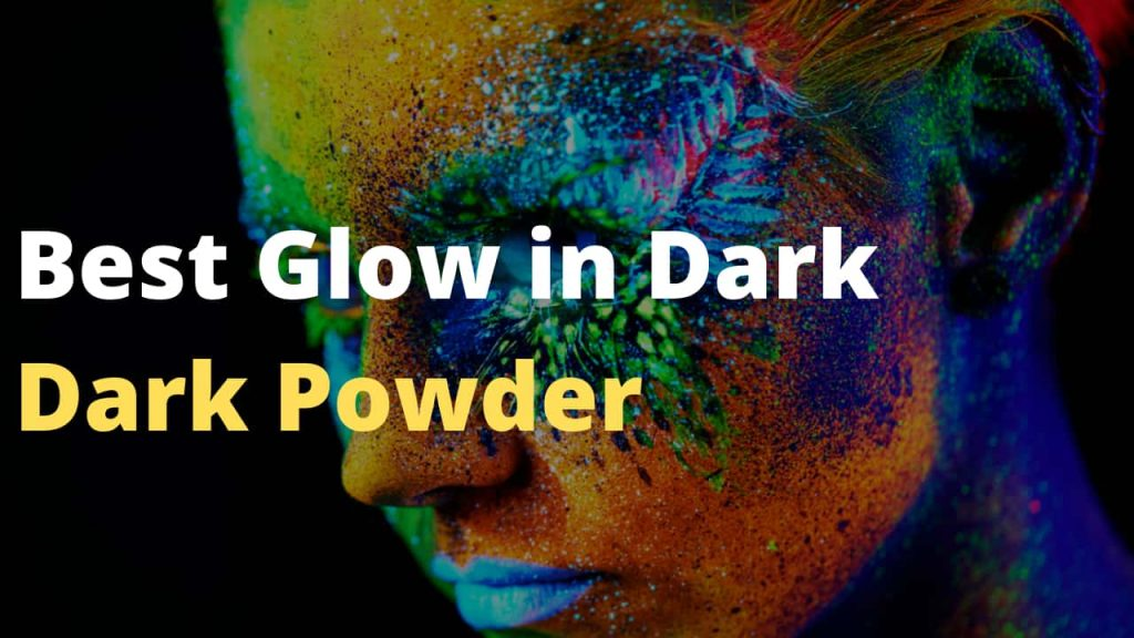 Best glow in the dark powder that you can get in the market
