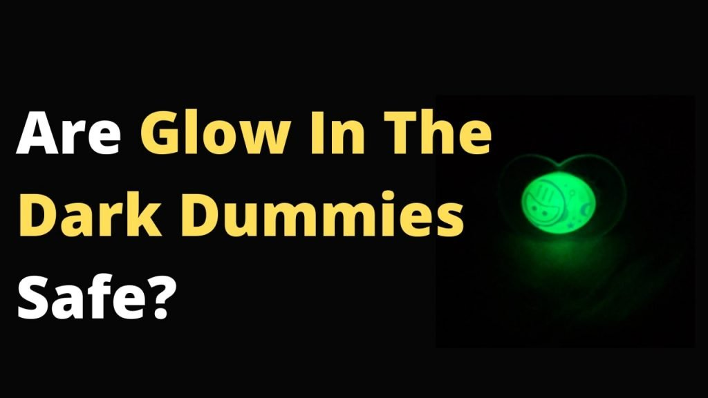 Are Glow In The Dark Dummies Safe? Should you give it to your baby