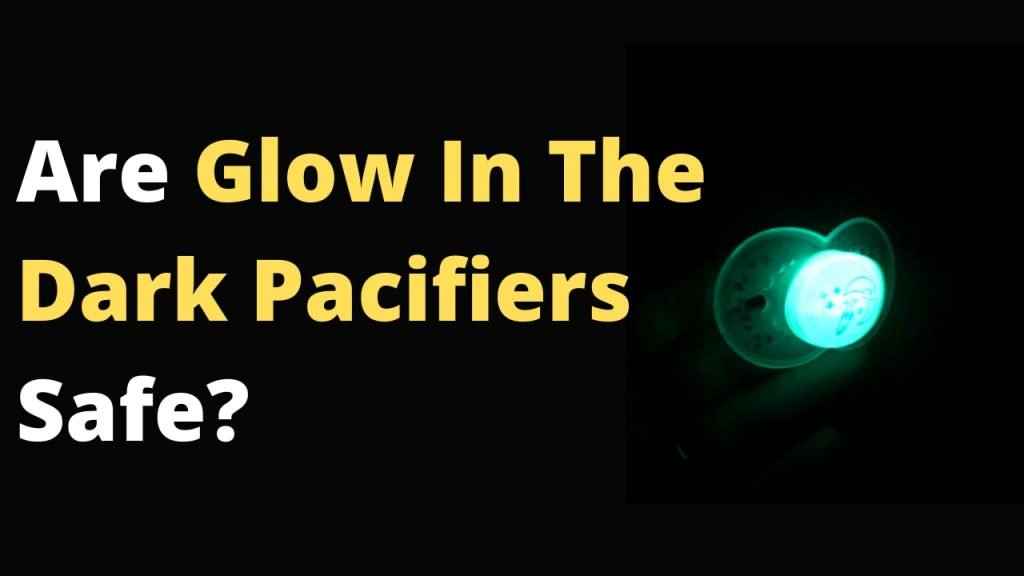 Are Glow In The Dark Pacifiers Safe to use for babies or not?