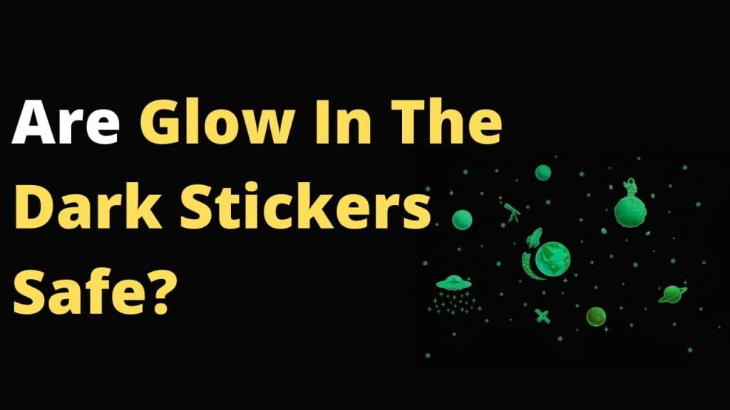 Are Glow In The Dark Stickers Safe to use? Or should I stay away from them? Can I touch glow in the dark stickers or not