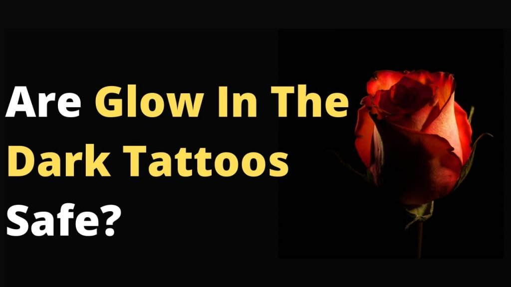 Are Glow In The Dark Tattoos Safe?