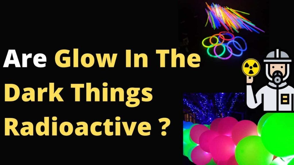 Are Glow In The Dark Things Radioactive