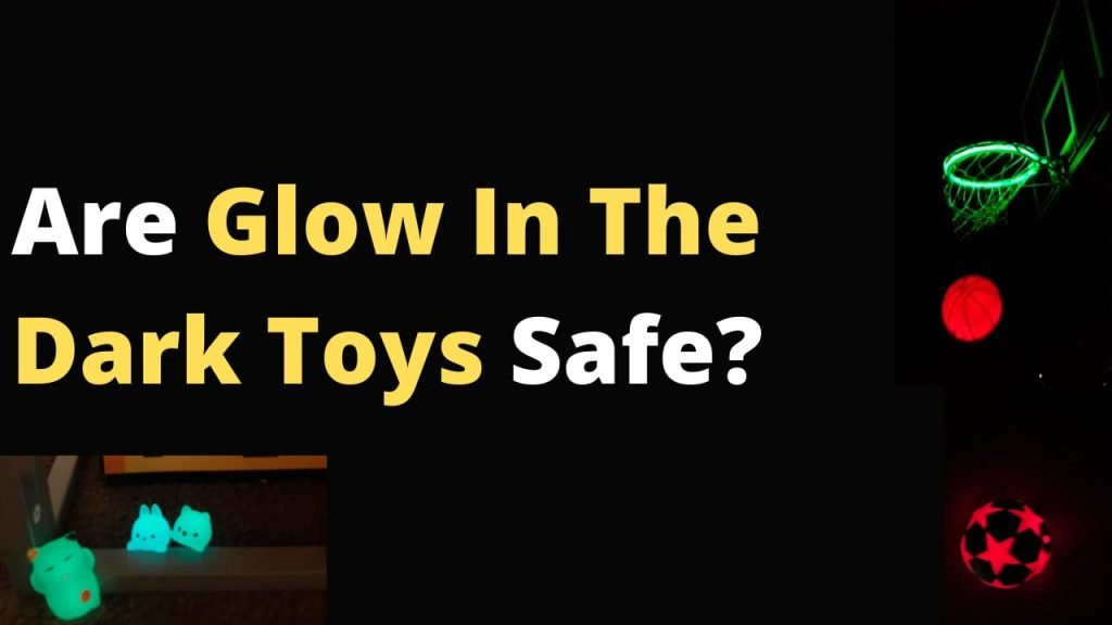 Are Glow In The Dark Toys Safe?