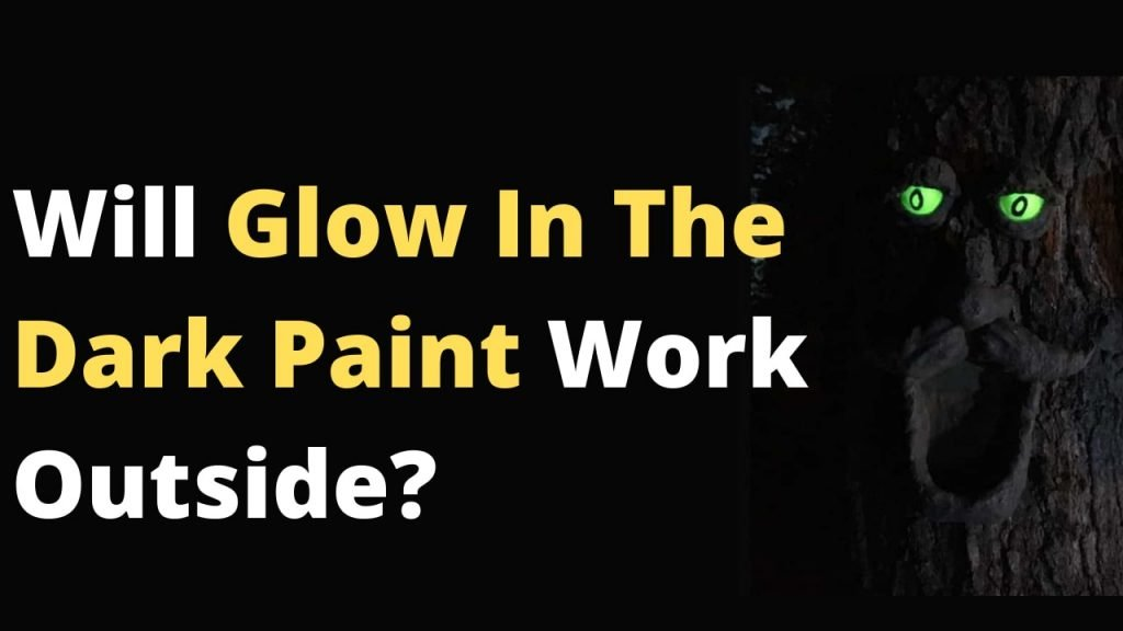 Will Glow In The Dark Paint Work Outside?