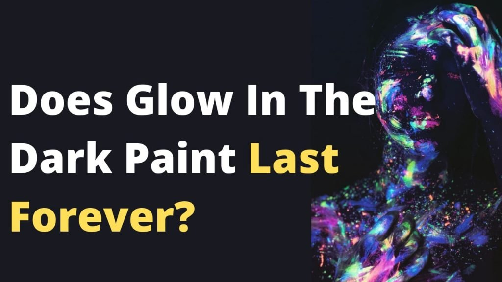 Does Glow In The Dark Paint Last Forever?