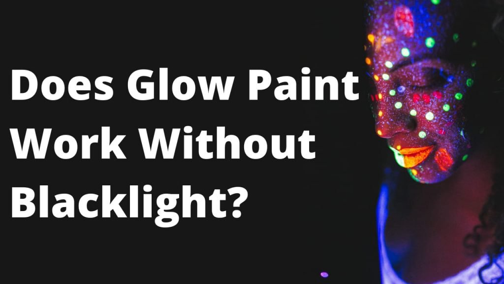 Does Glow In The Dark Paint Work Without Blacklight?
